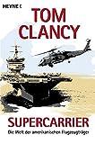 Supercarrier: Die Welt der amerikanischen Flugzeugträger - Tom Clancy