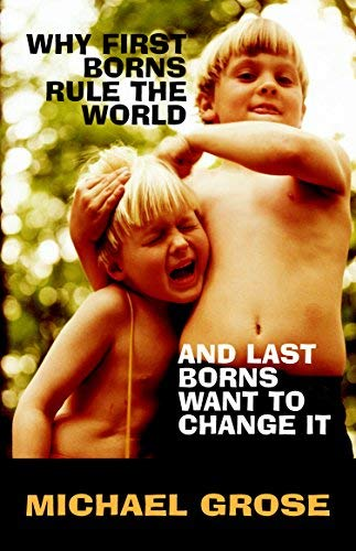 Why First-borns Rule the World and Last-borns Want to Change It by Michael Grose (2008-07-01)