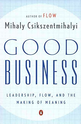 [(Good Business : Leadership, Flow, and the Making of Meaning)] [By (author) Dr Mihaly Csikszentmihalyi PhD] published on (March, 2004)
