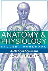Anatomy & Physiology Student Workbook - 2,000 Quiz Questions To Help Guarantee Exam Success (English Edition)