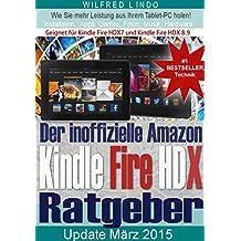 Amazon Kindle Fire HDX – der inoffizielle Ratgeber: Tipps zu Installation, Apps, Games, Musik und Hardware. Kindle Fire HDX 7 / Kindle Fire HDX 8.9