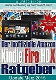 Amazon Kindle Fire HDX - der inoffizielle Ratgeber: Tipps zu Installation, Apps, Games, Musik und Hardware. Kindle Fire HDX 7 / Kindle Fire HDX 8.9 (German Edition)