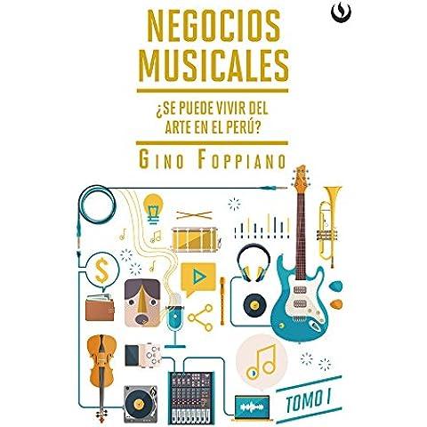 Negocios musicales. Tomo I: ¿Se puede vivir del arte en el Perú? - El Arte Musicale Musica