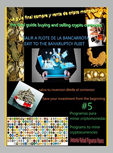 The final guide buying and selling of cryptocurrencies Come out of bankruptcy #5 Programs to mine cryptocurrencies: La guia final compra y venta de criptomonedas ... la bancarrota #5 Prog (1) (English Edition)