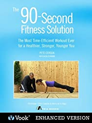 The 90 Second Fitness Solution: The Most Time-Efficient Workout Ever for a Healthier, Stronger, Younger You