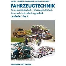 Fahrzeugtechnik: Karosseriebautechnik, Fahrzeugbautechnik, Karosserie-Instandhaltungstechnik - Lernfelder 1 bis 4