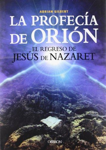 La profecía de Orión: El regreso de Jesús de Nazaret (Historia)