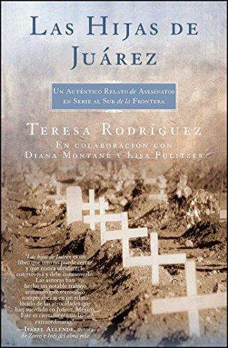 Las Hijas de Juarez (Daughters of Juarez): Un auténtico relato de asesinatos en serie al sur de la frontera (Atria Espanol) por Teresa Rodriguez