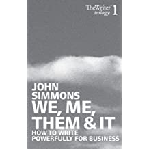 We, Me, Them and it: How to Write Powerfully for Business (Writers Trilogy 1)