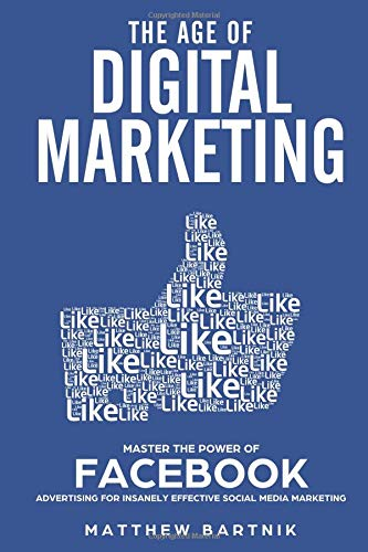 The Age of Digital Marketing: Master the Power of Facebook Advertising for Insanely Effective Social Media Marketing: Become an expert in Paid ads, Maximize ROI in PPC, Gain Customers & Conversions - Master Per E-mail