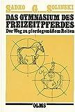 Das Gymnasium des Freizeitpferdes: Der Weg zu pferdegemäßem Reiten (Olms Presse)