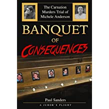 Banquet of Consequences: A Juror's Plight: The Carnation Murders Trial of Michele Anderson (A Juror's Perspective Book 3) (English Edition)