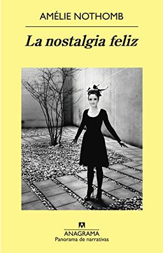 La Nostalgia Feliz (Panorama de narrativas) por Amélie Nothomb