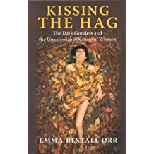Kissing the Hag: The Dark Goddess and the Unacceptable Nature of Women by Emma Restall-Orr (2008)