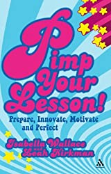 By Isabella Wallace - Pimp your Lesson!: Prepare, Innovate, Motivate and Perfect (Continuum Practical Teaching Guides)