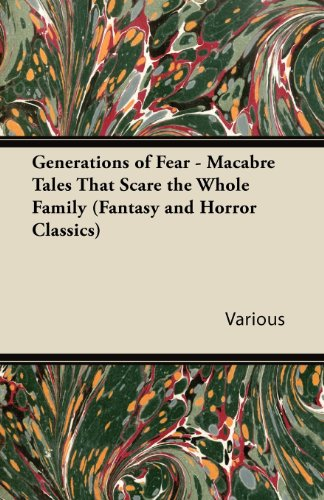 Generations of Fear - Macabre Tales That Scare the Whole Family (Fantasy and Horror Classics)