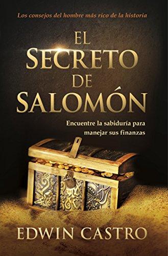 El secreto de Salomón / Solomon's Secret: Los consejos del hombre más rico de la historia por Edwin Castro