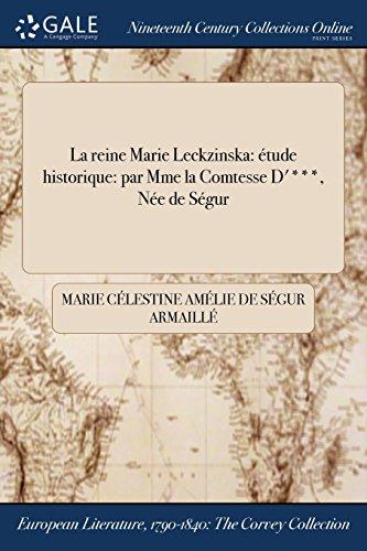 La Reine Marie Leckzinska: Etude Historique: Par Mme La Comtesse D'***, Nee de Segur