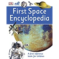 First Space Encyclopedia: A First Reference Book for Children (DK First Reference)