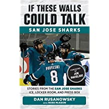 If These Walls Could Talk: San Jose Sharks: Stories from the San Jose Sharks Ice, Locker Room, and Press Box (English Edition)
