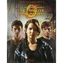 The Hunger Games. Die Tribute von Panem.: Das offizielle Buch zum Film