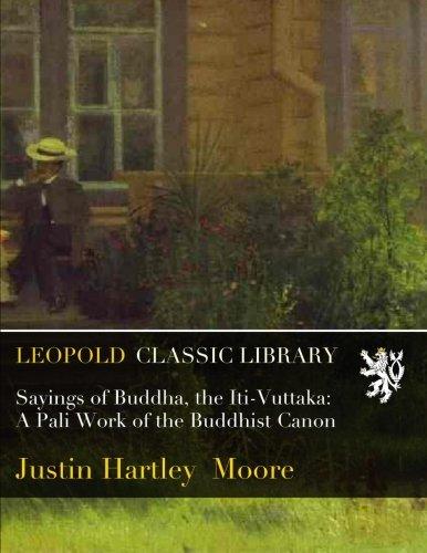 Sayings of Buddha, the Iti-Vuttaka: A Pali Work of the Buddhist Canon