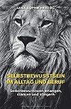 Selbstbewusstsein im Alltag und Beruf: Selbstbewusstsein erlangen, stärken und steigern - Lena Sophie Herzog