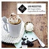 100 recettes de mug cakes, cupcakes et muffins: et 100 listes de courses à flasher !...