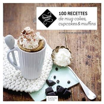 100 recettes de mug cakes, cupcakes et muffins: et 100 listes de courses à flasher !