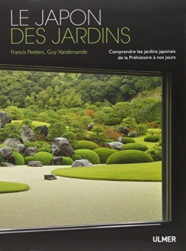 Le Japon des jardins. Comprendre les jardins Japonais de Préhistoire à nos jours par Francis Peeters