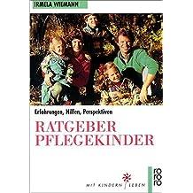 Ratgeber Pflegekinder: Erfahrungen, Hilfen, Perspektiven (rororo sachbuch - Mit Kindern leben)