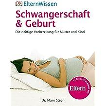 ElternWissen. Schwangerschaft & Geburt: Die richtige Vorbereitung für Mutter und Kind