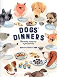 Dogs' Dinners: The healthy, happy way to feed your dog