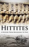 Hittites: A History From Beginning to...
