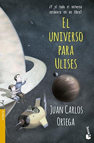 El universo para Ulises: ¿Y si todo el universo estuviera en un libro? (Divulgación. Ciencia) por Juan Carlos Ortega
