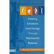 [(Freeing Emotions and Energy Through Myofascial Release)] [Author: Noah Karrasch] published on (February, 2012)