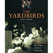 The Yardbirds: The Band That Launched Eric Clapton, Jeff Beck, Jimmy Page