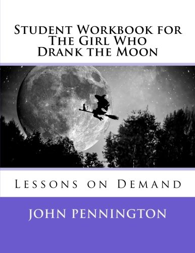 Student Workbook for The Girl Who Drank the Moon: Lessons on Demand