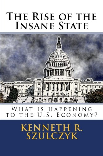 The Rise of the Insane State: What is happening to the U.S. Economy?