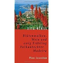 Blütenwolken, Wein und ewig Frühling: Vulkantochter Madeira
