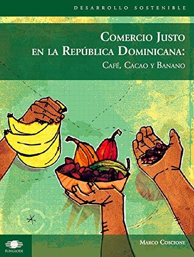 Comercio Justo en la República Dominicana: Café, Cacao y Banano por Marco Coscione