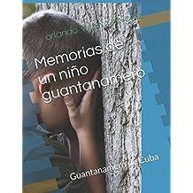 Memorias de un niño guantanamero: Guantanamero ,  Cuba