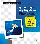 1, 2, 3... Planchez ! : Pour ne plus noyer son auditoire