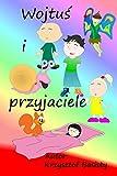 Wojtuś i przyjaciele - Polish Edition: Bajki z moralami do czytania (Provencal Edition)