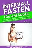 INTERVALLFASTEN FÜR ANFÄNGER:  Durch intermittierendes Fasten schnell gesund abnehmen ohne Diät und schlank werden (Ratgeber für 16 8 Diät, 5 2 Diät, 10 ... inkl. 15 Fasten Rezepte) (German Edition)