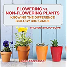 Flowering vs. Non-Flowering Plants : Knowing the Difference - Biology 3rd Grade | Children's Biology Books