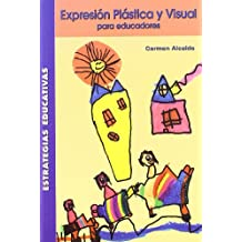 Expresión plástica y visual para educadores (Estrategias Educativas)