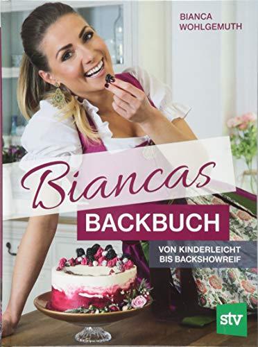 Biancas Backbuch: Von kinderleicht bis backshowreif
