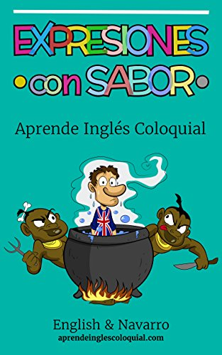Aprende Inglés Coloquial: Expresiones con Sabor (English Edition ...