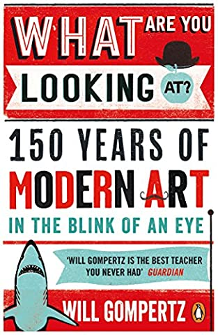 What Are You Looking At?: 150 Years of Modern Art